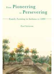 From Pioneering to Persevering: Family Farming in Indiana to 1880 (paperback)